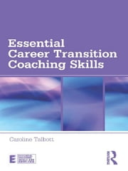 Essential Career Transition Coaching Skills ebook by Caroline Talbott