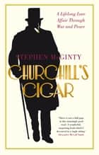 Churchill's Cigar - A Lifelong Love Affair Through War and Peace ebook by Stephen McGinty