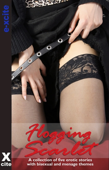 Flogging Scarlet - A collection of five erotic stories ebook by Athena Marie,Kay Jaybee,Beverly Langland,Lucy Felthouse,Elizabeth Coldwell