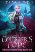 The Courier's Code ebook by T.S. Valmond