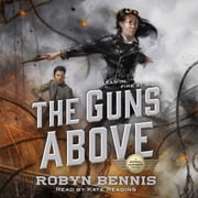 The Guns Above - A Signal Airship Novel audiobook by Robyn Bennis