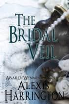 The Bridal Veil ebook by Alexis Harrington