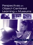 Perspectives on Object-Centered Learning in Museums ebook by Scott G. Paris