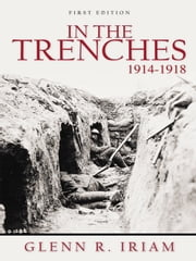 In the Trenches 1914 - 1918 ebook by Glenn R. Iriam