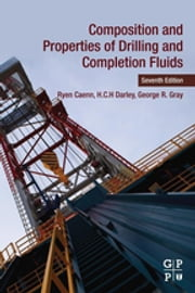 Composition and Properties of Drilling and Completion Fluids ebook by Ryen Caenn, HCH Darley, George R. Gray