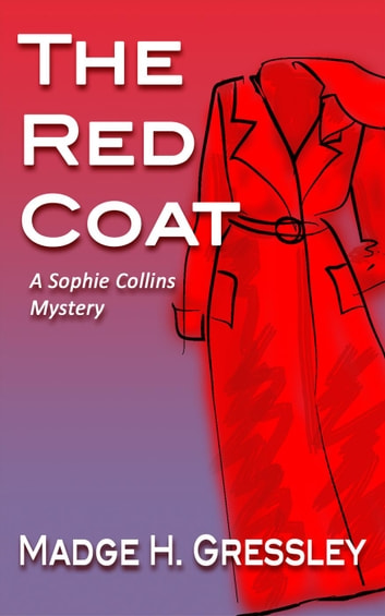 The Red Coat - Sophie Collins Mystery, #1 ebook by Madge Gressley