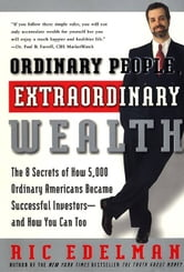 Ordinary People, Extraordinary Wealth - The 8 Secrets of How 5,000 Ordinary Americans Became Successful Investors--and How You Can Too ebook by Ric Edelman