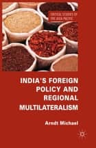 India's Foreign Policy and Regional Multilateralism ebook by Arndt Michael