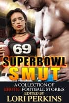 Super Bowl Smut - A Collection of Erotic Football Stories ebook by Lori Perkins