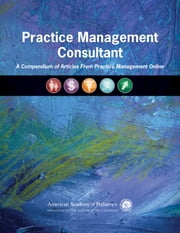 Practice Management Consultant - A Compendium of Articles From Practice Management Online ebook by American Academy of Pediatrics