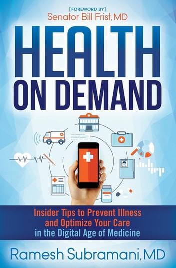 Health on Demand - Insider Tips to Prevent Illness and Optimize Your Care in the Digital Age of Medicine ebook by Ramesh Subramani, MD