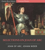 Selections on Joan of Arc ebook by Joan of Arc & Johann Nider