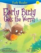 Early Birdy Gets the Worm (Early Reader) - Early Reader ebook by Bill Bolton, Bruce Lansky
