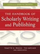 The Handbook of Scholarly Writing and Publishing ebook by Tonette S. Rocco,John W. Creswell,Timothy Gary Hatcher