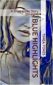 Blue Highlights ebook by Timea Tokes