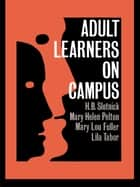 Adult Learners On Campus ebook by H.B. Slotnick,Mary Helen Pelton,Mary Lou Fuller,Lila Tabor