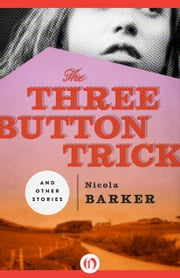 The Three Button Trick - And Other Stories ebook by Nicola Barker