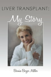 Liver Transplant: My Story ebook by Bernice Berger Miller