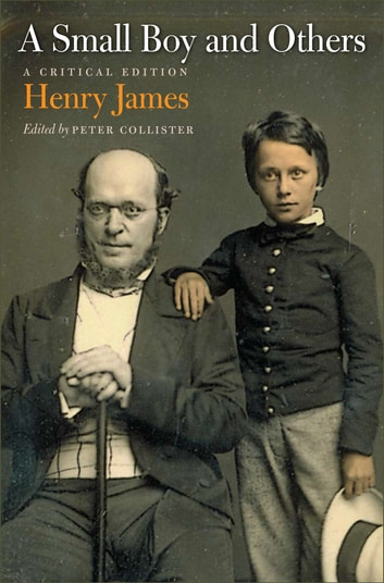 A Small Boy and Others - A Critical Edition ebook by Henry James