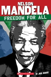 Nelson Mandela: Freedom for All ebook by Jack Silbert