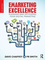 Emarketing Excellence - Planning and Optimizing your Digital Marketing ebook by Dave Chaffey,PR Smith