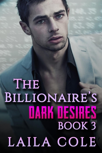 The Billionaire's Dark Desires - Book 3 - The Billionaires Dark Desires, #3 ebook by Laila Cole