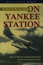 On Yankee Station - The Naval Air War over Vietnam ebook by John B. Nichols, Barrett Tillman