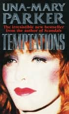 Temptations - A tantalising tale of glamour and intrigue ebook by Una-Mary Parker