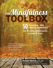The Mindfulness Toolbox - 50 Practical Tips, Tools & Handouts for Anxiety, Depression, Stress & Pain ebook by Donald Altman,Ma,Lpc