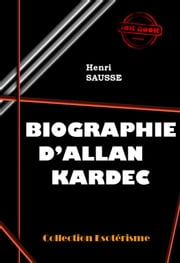 Biographie d'Allan Kardec - édition intégrale ebook by Kobo.Web.Store.Products.Fields.ContributorFieldViewModel