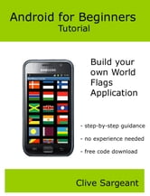 Android for Beginners Tutorial - Build your own World Flags Application ebook by Clive Sargeant