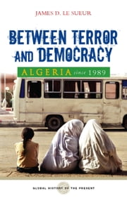 Algeria since 1989 - Between Terror and Democracy ebook by James D. Le Sueur
