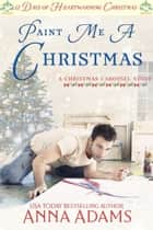 Paint Me a Christmas - A Christmas Carousel Story ebook by Anna Adams