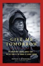 Give Me Tomorrow ebook by Patrick K. O'Donnell