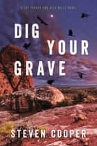 Dig Your Grave - A Gus Parker and Alex Mills Novel ebooks by Steven Cooper