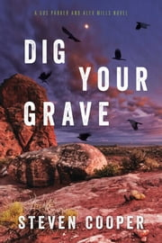 Dig Your Grave - A Gus Parker and Alex Mills Novel ebook by Steven Cooper