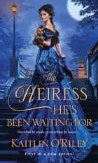 The Heiress He's Been Waiting For ebook by Kaitlin O'Riley
