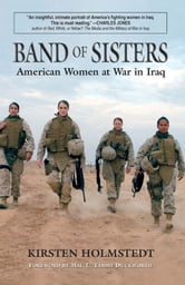 Band of Sisters: American Women at War in Iraq ebook by Kristen Holmstedt