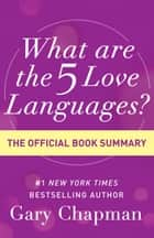 What Are the 5 Love Languages? - The Official Book Summary eBook by Gary Chapman