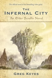 The Infernal City: An Elder Scrolls Novel ebook by Greg Keyes