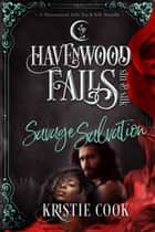 Savage Salvation - A Havenwood Falls Sin & Silk Novella ebook by Kristie Cook