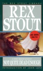 Not Quite Dead Enough ebook by Rex Stout