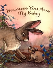 Because You Are My Baby ebook by Jennifer Ward,Sylvia Long