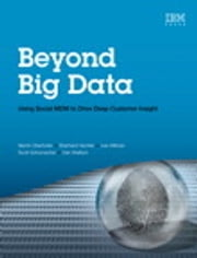 Beyond Big Data - Using Social MDM to Drive Deep Customer Insight ebook by Martin Oberhofer,Eberhard Hechler,Ivan Milman,Scott Schumacher,Dan Wolfson