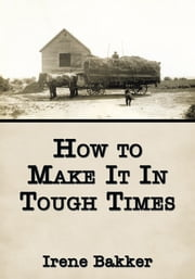 How to Make It In Tough Times ebook by Irene Bakker