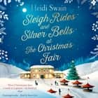 Sleigh Rides and Silver Bells at the Christmas Fair - The Christmas favourite and Sunday Times bestseller audiobook by Heidi Swain