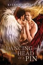 Dancing on the Head of a Pin ebook by Kiernan Kelly