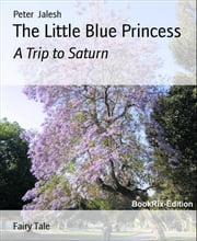 The Little Blue Princess - A Trip to Saturn ebook by Peter Jalesh
