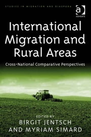 International Migration and Rural Areas - Cross-National Comparative Perspectives ebook by Dr Myriam Simard,Dr Birgit Jentsch,Dr Anne J Kershen