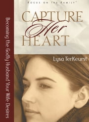 Capture Her Heart - Becoming the Godly Husband Your Wife Desires ebook by Lysa M. TerKeurst